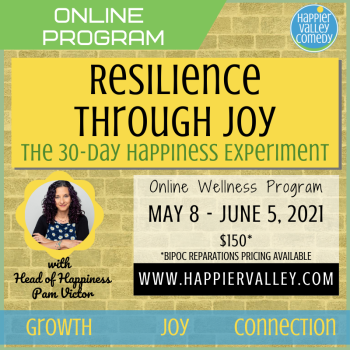 Resilience Through Joy: The 30-Day Happiness Experiment @ Happier Valley Comedy's Zoom
